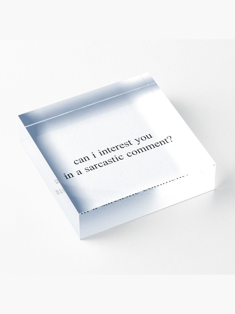"Alternate view of ""can i interest you in a sarcastic comment?"" Graphic Acrylic Block"