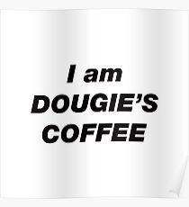I am DOUGIE'S COFFEE (Twin Peaks) Poster