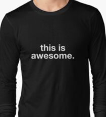 This Is Awesome. Long Sleeve T-Shirt