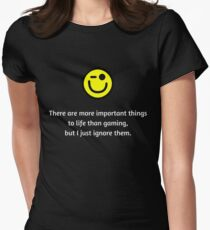 Gaming is the most important thing ;) Womens Fitted T-Shirt