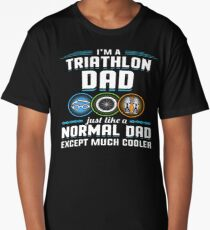 I'm A Triathlon Dad Just Like Normal Except Cooler    Long T-Shirt