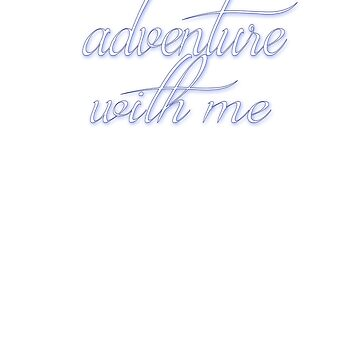 Adventure With Me Cute Dreaming Soft Screen Printed Summer Graphic Gift Tshirt by WelderSurgeon