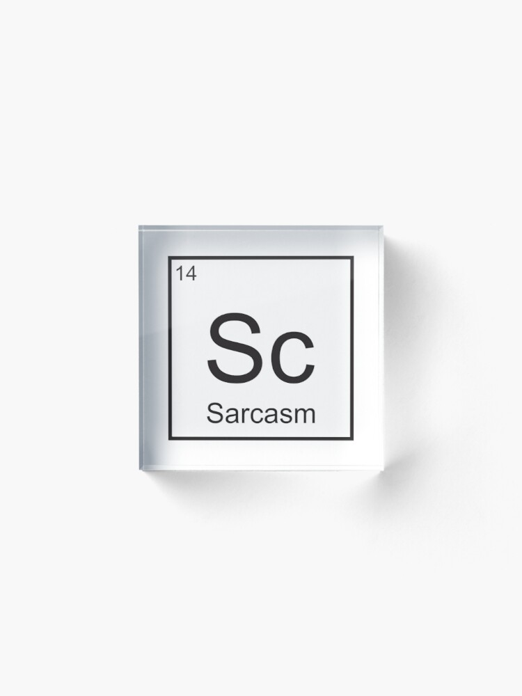 Alternate view of The Element of Sarcasm  Acrylic Block