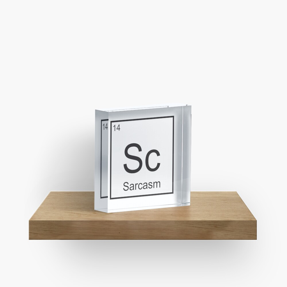 The Element of Sarcasm  Acrylic Block