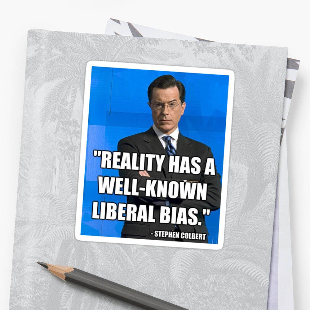 """Reality Has A Well Known Liberal Bias"" by WaldenWalters"