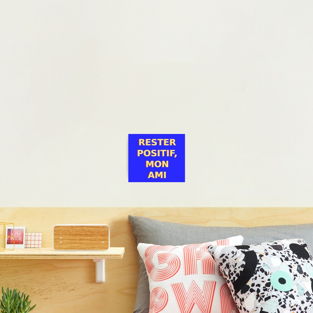 Rester Positif - Stay Positive (French) Photographic Print