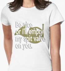 Be Nice Or I Will Empty My Spit Valve On You French Horn Womens Fitted T-Shirt