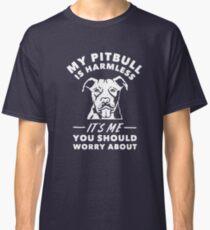 Camiseta clásica Mi Pitbull es inofensivo Soy yo debería preocuparse por la camiseta