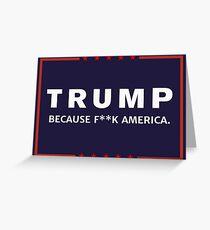 Anti-Trump Because F**k America Greeting Card