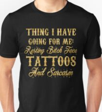 Thing I have going for me: resting face tattoos and sarcasm Unisex T-Shirt