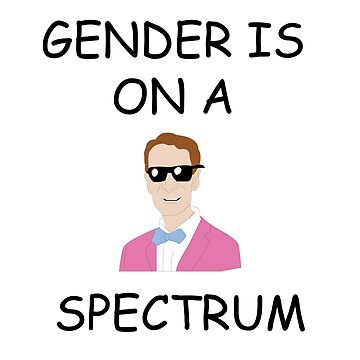 Gender Is On A Spectrum - Bill Nye by Jake526