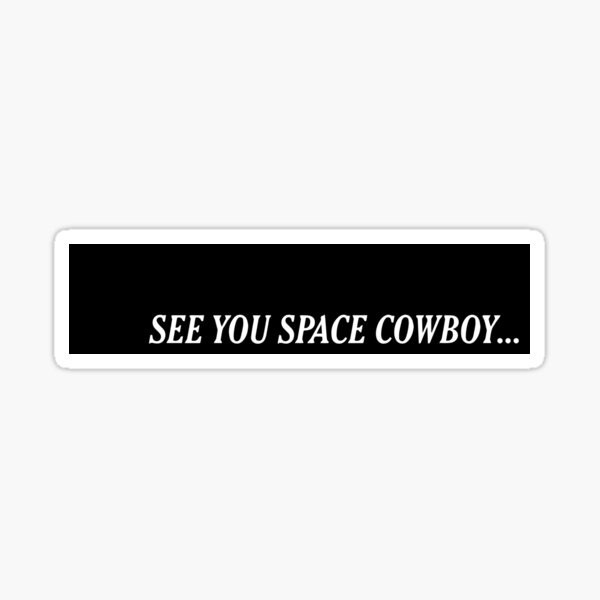 See you space cowboy sticker Sticker