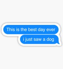Best Day Ever I saw a Dog Text Message Design Sticker