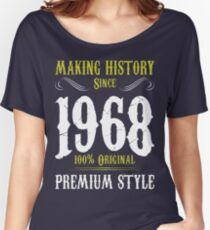Making History Since 1968 Premium Style Tshirt T-Shirt  Women's Relaxed Fit T-Shirt