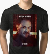 Mark Sheppard - Even When I Lose I Win Tri-blend T-Shirt