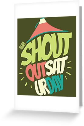 Shout out saturday week day best weekend everyday greeting cards by shout out saturday week day best weekend everyday by porcodiseno m4hsunfo