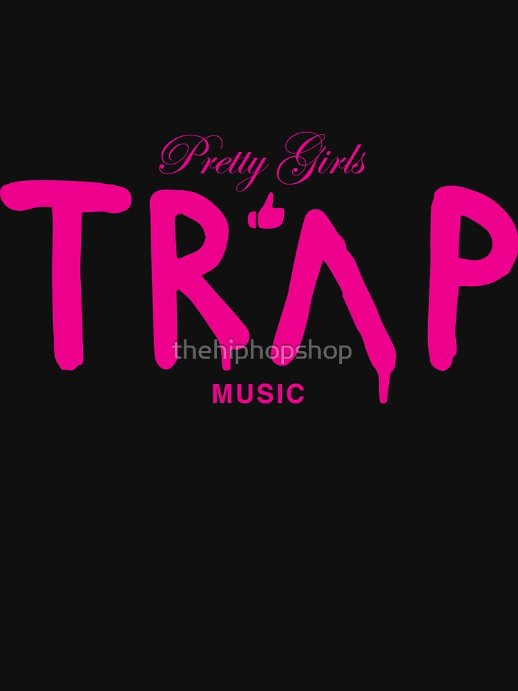 Pretty Girls Like Trap Music - Pink by thehiphopshop