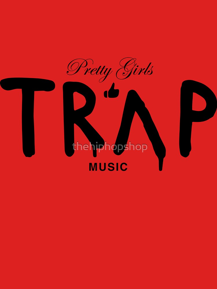 Pretty Girls Like Trap Music - Black by thehiphopshop