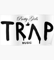 Pretty Girls Like Trap Music - Black Poster