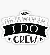The awesome I Do CREW Sticker