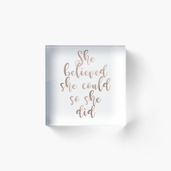 Rose gold she believed she could so she did Acrylic Block