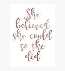 Rose gold she believed she could so she did Photographic Print