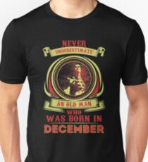 Nerver underestimate an old man who was born in December T-Shirt