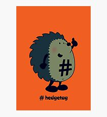 Don't forget the hedgetag! Photographic Print