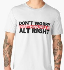 Everything Will Be ALT RIGHT GOP Men's Premium T-Shirt