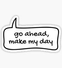 Go ahead, make my day Sticker