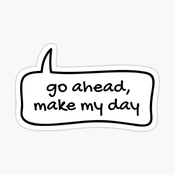 Go ahead, make my day text balloon Sticker