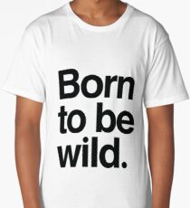 Born to be wild Long T-Shirt