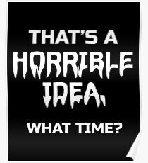 That's a horrible idea. What Time? Shirt Poster