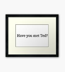 "How I Met Your Mother ""Have you met Ted?"" Graphic Framed Print"