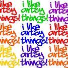 I Like Artsy Things by denisethorn