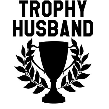 trophy husband by LOVE4ARTS