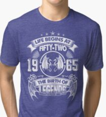 Born In 1965 - life begins at Fifty two Tri-blend T-Shirt
