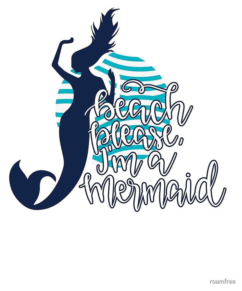 Beach Please, I'm a Mermaid by roamfree