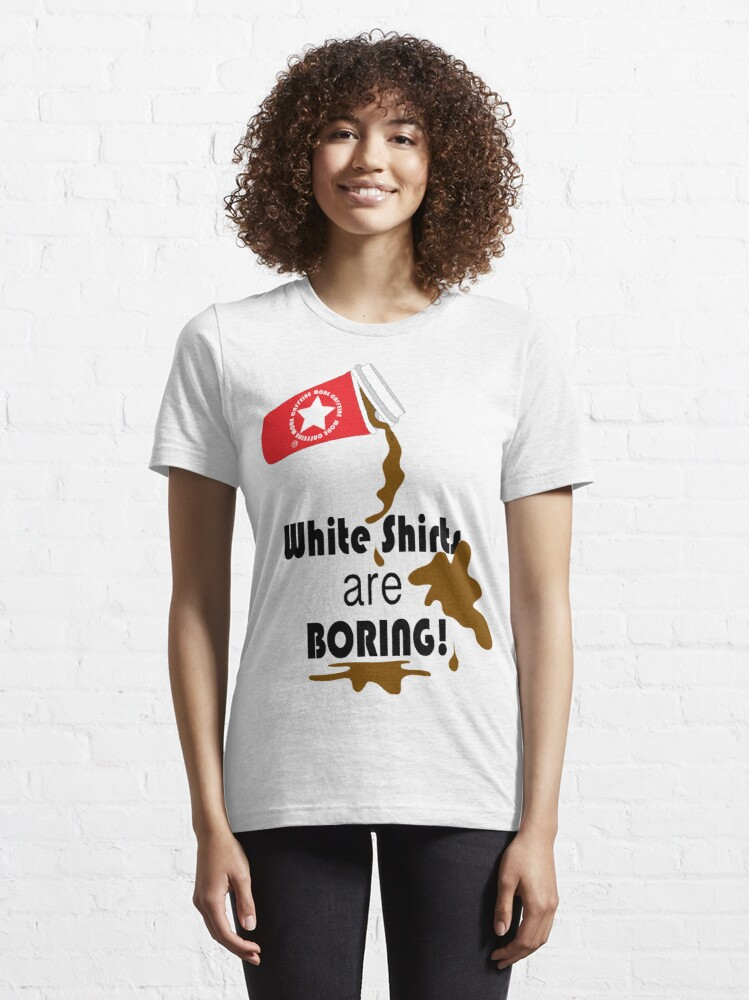 Alternate view of White shirts are boring! Essential T-Shirt