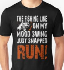 THE FISHING LINE ON MY MOOD SWING JUST SNAPPED RUN Unisex T-Shirt