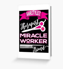 Hairstylist-Therapist, Miracle Worker, Friend hair dresser salon hairdressing Greeting Card
