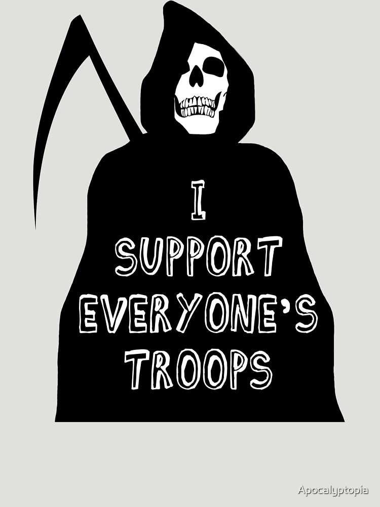 I support everyone's troops... by Apocalyptopia