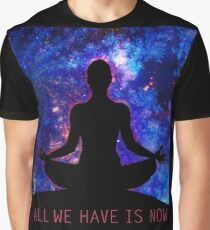 All We Have Is Now Graphic T-Shirt