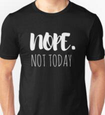 Nope Not Today T-Shirt T-Shirt