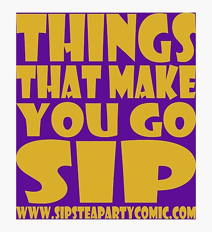 STPC: Things That Make You Go Sip 1.0 Photographic Print