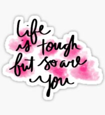 Life is tough, but so are you. Sticker