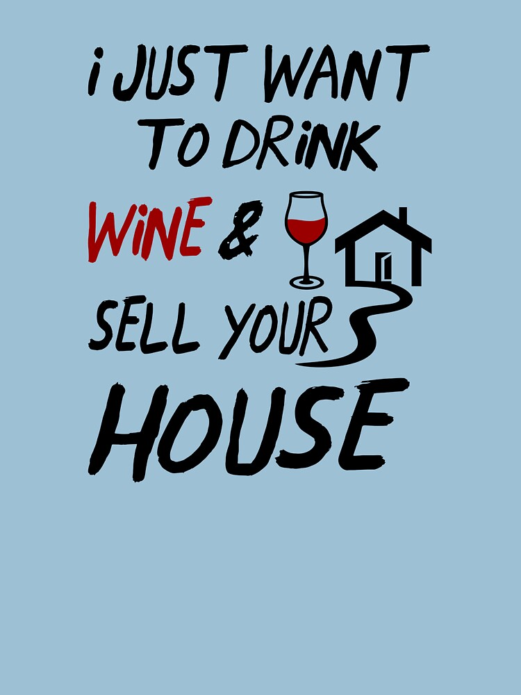 I Want to Drink Wine and Sell Your House by BBOnline