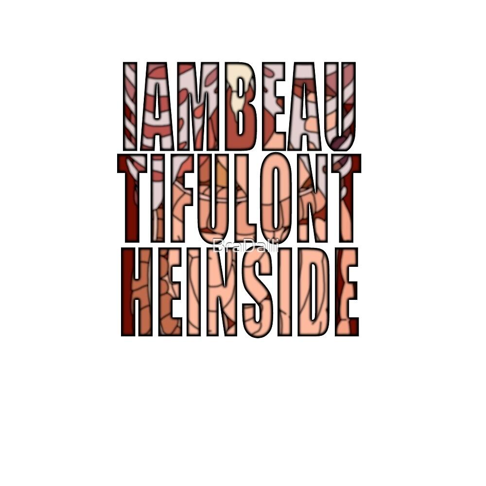IAMBEAUTIFULONTHEINSIDE by BraDalli