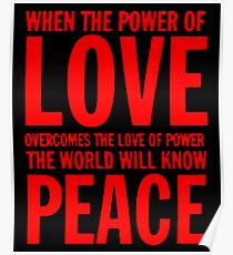 """When the power of love overcomes the love of power the world will know peace""  Poster"