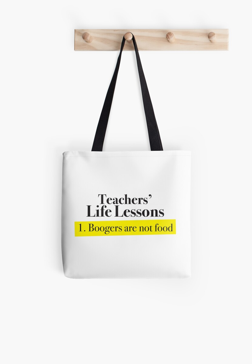 Teachers life lessons 1. Boogers are not food by jazzydevil